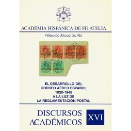 DISCURSOS ACADÉMICOS Nº 16 - EL DESARROLLO DEL CORREO AÉREO ESPAÑOL 1920-1945 A LA LUZ DE LA REGLAMENTACIÓN POSTAL