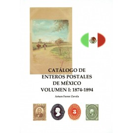 CATÁLOGO DE ENTEROS POSTALES DE MÉXICO VOLUMEN I: 1874-1894