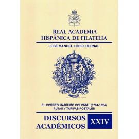 DISCURSOS ACADÉMICOS Nº 24 - EL CORREO MARÍTIMO COLONIAL (1764-1824) RUTAS Y TARIFAS POSTALES